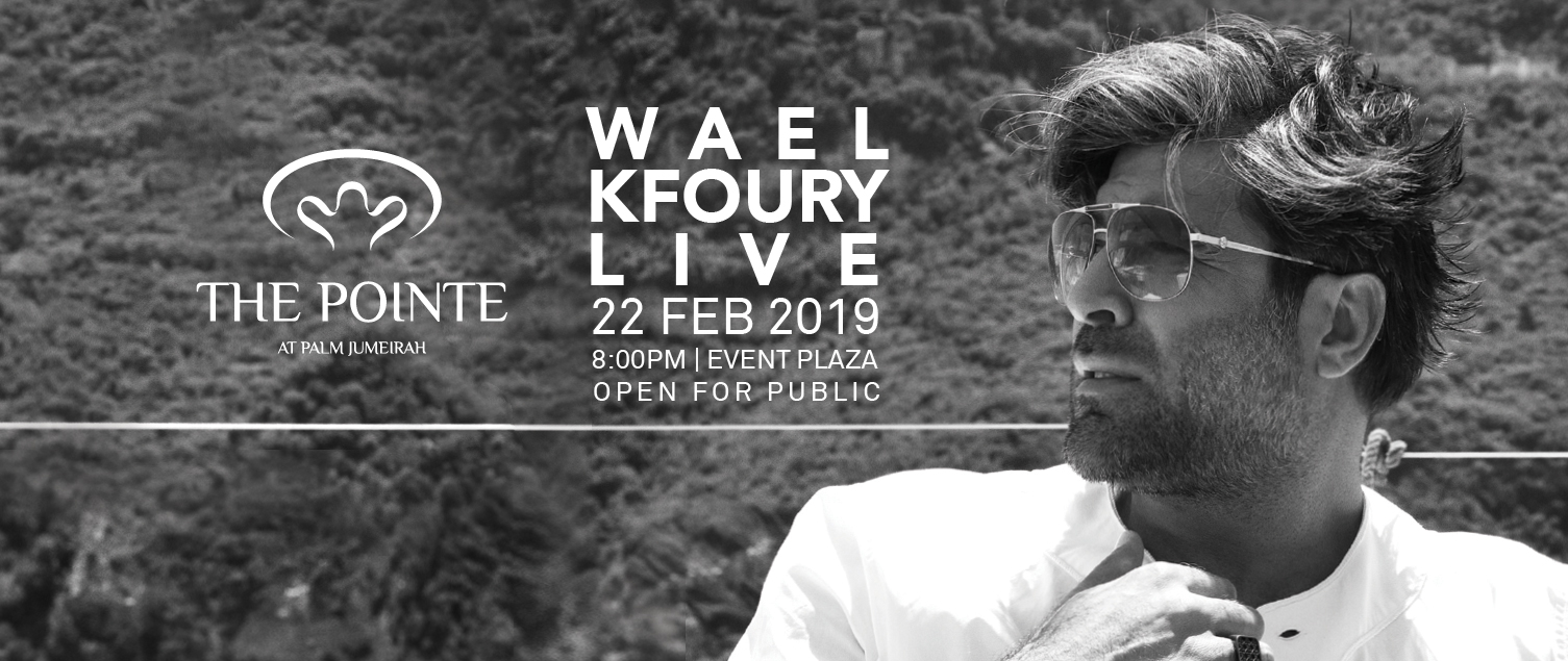 Watch iconic Lebanese singer Wael Kfoury Live at The Pointe at Palm Jumeirah on 22 February